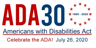 Logo shows: ADA 30 1990-2020, Americans with Disabilities Act, Celebrate the ADA! July 26, 2020. Image/Logo Credit: ADA National Network (adata.org) 1-800-949-4232